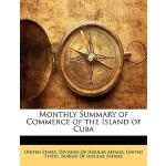 【预订】Monthly Summary of Commerce of the Island of Cuba