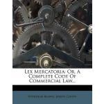 【预订】Lex Mercatoria: Or, a Complete Code of Commercial Law..