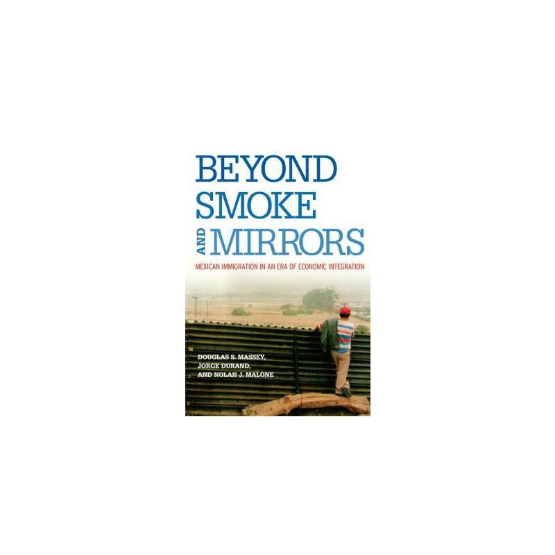 【预订】Beyond Smoke and Mirrors: Mexican Immigration in an Era of Economic Integration: Mexican Immigration in an Era of Economic Integration 预订商品,需要1-3个月发货,非质量问题不接受退换货。
