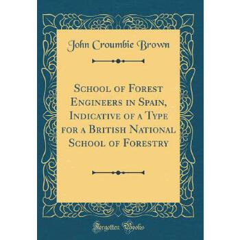 【预订】School of Forest Engineers in Spain, Indicative of a Type for a British National School of Forestry (Classic Reprint) 预订商品,需要1-3个月发货,非质量问题不接受退换货。
