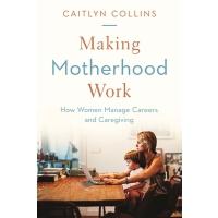【预订】Making Motherhood Work: How Women Manage Careers and Car