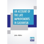 【预订】An Account Of The Late Improvements In Galvanism: With