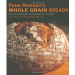 Peter Reinhart's Whole Grain Breads: New Techniques, Extrao