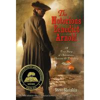 The Notorious Benedict Arnold: A True Story of Adventure, He
