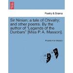【预订】Sir Ninian; A Tale of Chivalry; And Other Poems. by the