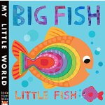 My Little World Big Fish, Little Fish A bubbly book of oppo