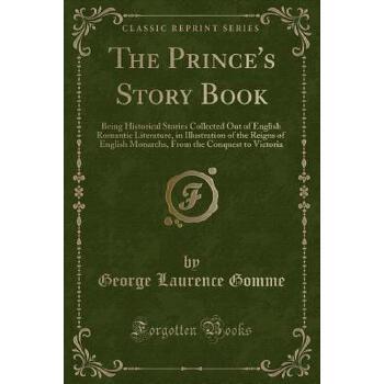 【预订】The Prince's Story Book: Being Historical Stories Collected Out of English Romantic Literature, in Illustration of the Reigns of English Monarc 预订商品,需要1-3个月发货,非质量问题不接受退换货。