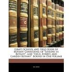 【预订】Gray's School and Field Book of Botany: Consisting of L