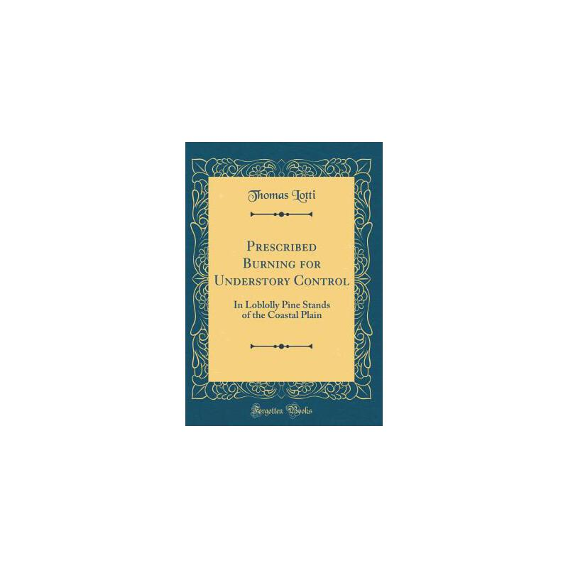 【预订】Prescribed Burning for Understory Control: In Loblolly Pine Stands of the Coastal Plain (Classic Reprint) 预订商品,需要1-3个月发货,非质量问题不接受退换货。