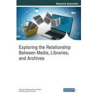 【预订】Exploring The Relationship Between Media, Libraries, And