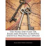 【预订】The Home Dietitian: Or, Food and Health; Scientific Die
