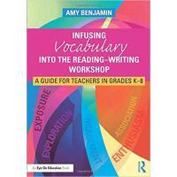 【预订】Infusing Vocabulary Into the Reading-Writing Workshop 97