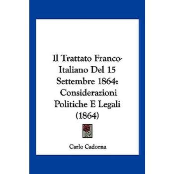 【预订】Il Trattato Franco-Italiano del 15 Settembre 1864: Considerazioni Politiche E Legali (1864) 预订商品,需要1-3个月发货,非质量问题不接受退换货。