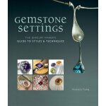 Gemstone Settings: The Jewelry Maker's Guide to Styles & Te