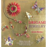 Origami Jewelry: More Than 40 Exquisite Designs to Fold and