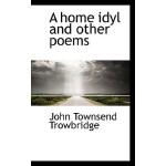 【预订】A Home Idyl and Other Poems