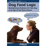 Dog Food Logic: Making Smart Decisions for Your Dog in an A
