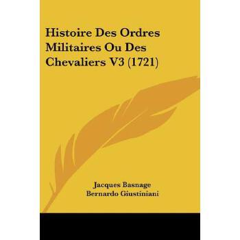 【预订】Histoire Des Ordres Militaires Ou Des Chevaliers V3 (1721) 预订商品,需要1-3个月发货,非质量问题不接受退换货。