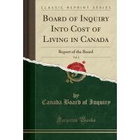 【预订】Board of Inquiry Into Cost of Living in Canada, Vol. 2: