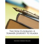 【预订】The New Eldorado: A Summer Journey to Alaska