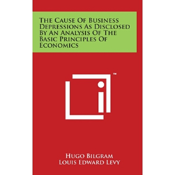 【预订】The Cause of Business Depressions as Disclosed by an Analysis of the Basic Principles of Economics 预订商品,需要1-3个月发货,非质量问题不接受退换货。
