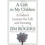 A Gift to My Children: A Father's Lessons for Life and Inve
