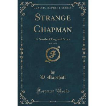 【预订】Strange Chapman, Vol. 1 of 3: A North of England Story (Classic Reprint) 预订商品,需要1-3个月发货,非质量问题不接受退换货。