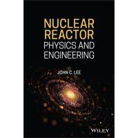 【预订】Nuclear Reactor Physics And Engineering 9781119582328
