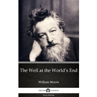 The Well at the World's End by William Morris - Delphi Clas