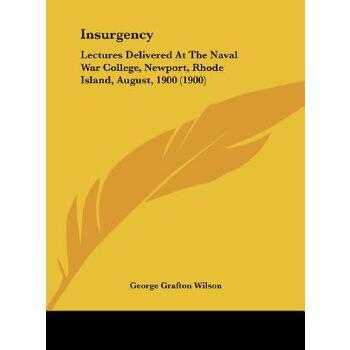 【预订】Insurgency: Lectures Delivered at the Naval War College, Newport, Rhode Island, August, 1900 (1900) 预订商品,需要1-3个月发货,非质量问题不接受退换货。