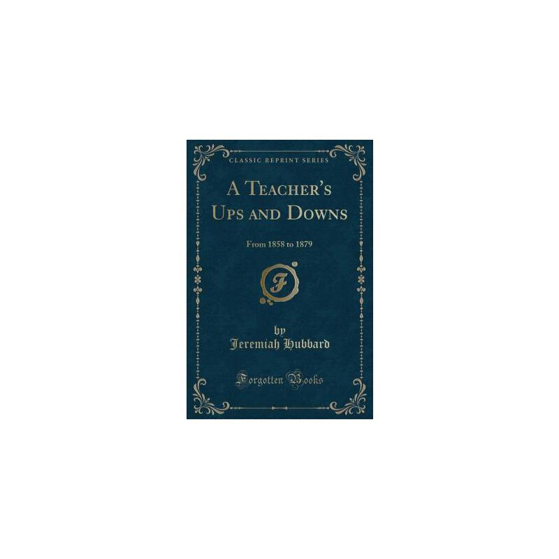 【预订】A Teacher's Ups and Downs: From 1858 to 1879 (Classic Reprint) 预订商品,需要1-3个月发货,非质量问题不接受退换货。