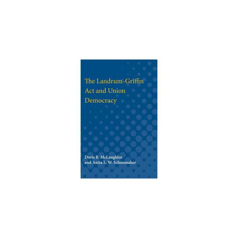 【预订】The Landrum-Griffin ACT and Union Democracy 预订商品,需要1-3个月发货,非质量问题不接受退换货。