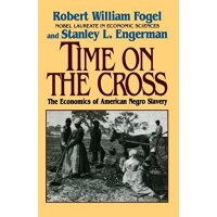 Time on the Cross: The Economics of American Slavery 978039
