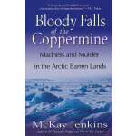 BLOODY FALLS OF THE COPPERMINE(ISBN=9780812975376) 英文原版